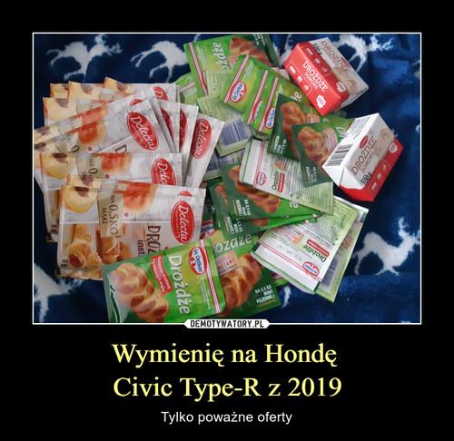 Wymienię na Hondę  Civic Type-R z 2019