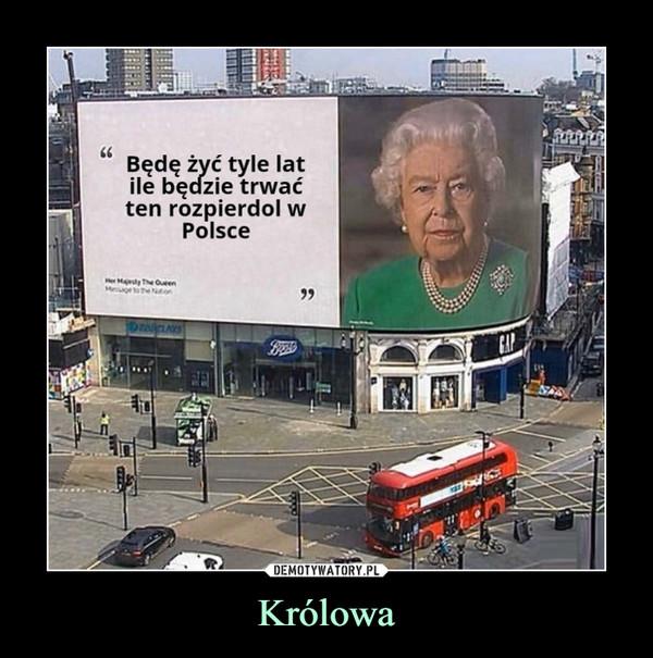 Królowa –  Będę żyć tyle latile będzie trwaćten rozpierdol wPolsce