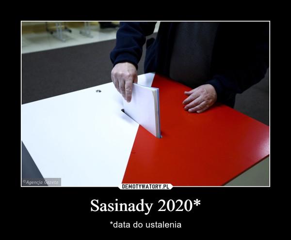 Sasinady 2020* – *data do ustalenia