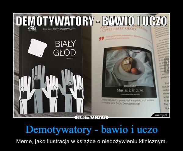 Demotywatory - bawio i uczo – Meme, jako ilustracja w książce o niedożywieniu klinicznym.
