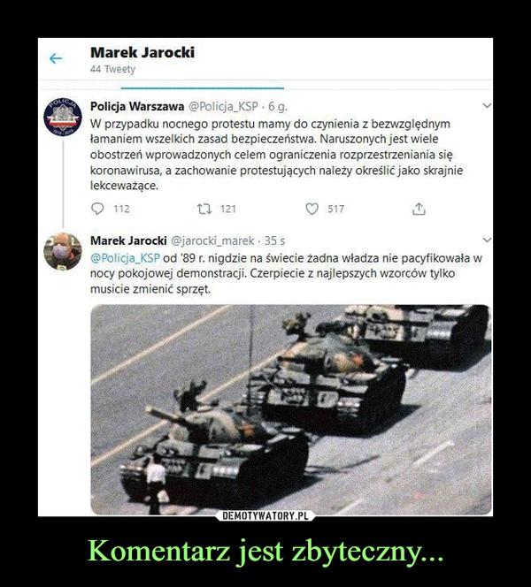 """Komentarz jest zbyteczny... –  Marek Jarocki44 Twe etyPolicja Warszawa @PoIicja_KSP • 6 g.W przypadku nocnego protestu mamy do czynienia z bezwzględnymłamaniem wszelkich zasad bezpieczeństwa. Naruszonych jest wieleobostrzeń wprowadzonych celem ograniczenia rozprzestrzeniania siękoronawirusa, a zachowanie protestujących należy określić jako skrajnielekceważące,O   """"2 U  121 O  517 &Marek Jarocki @jarocki_marek ■ 35 s@Policja_KSP od '89 r, nigdzie na świecie żadna władza nie pacyfikowała wnocy pokojowej demonstracji. Czerpiecie z najlepszych wzorców tylkomusicie zmienić sprzęt."""