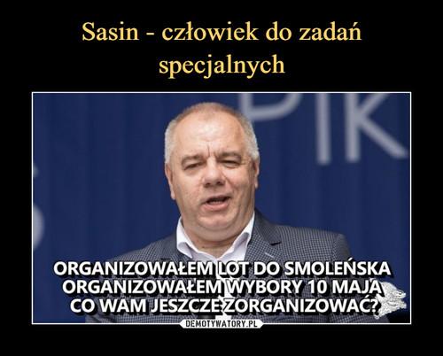 Sasin - człowiek do  zadań specjalnych
