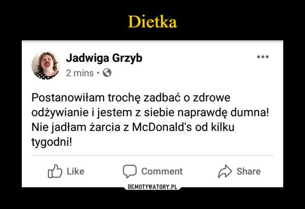 –  Jadwiga Grzyb2 mins • ©Postanowiłam trochę zadbać o zdroweodżywianie i jestem z siebie naprawdę dumna!Nie jadłam żarcia z McDonald's od kilkutygodni!