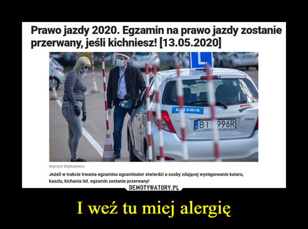 I weź tu miej alergię –  Prawo jazdy 2020. Egzamin na prawo jazdy zostanie przerwany, jeśli kichniesz! [13.05.2020]