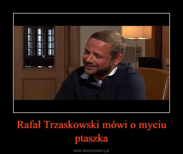 Rafał Trzaskowski mówi o myciu ptaszka –