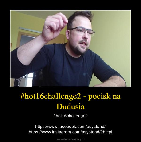 #hot16challenge2 - pocisk na Dudusia – #hot16challenge2https://www.facebook.com/asystand/https://www.instagram.com/asystand/?hl=pl