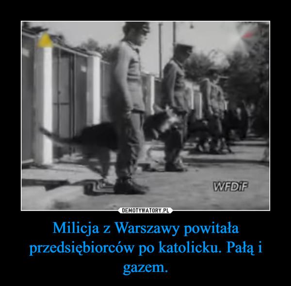 Milicja z Warszawy powitała przedsiębiorców po katolicku. Pałą i gazem. –