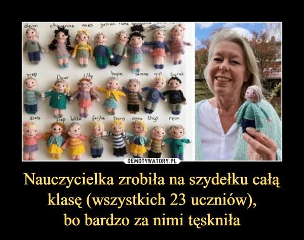 Nauczycielka zrobiła na szydełku całą klasę (wszystkich 23 uczniów),bo bardzo za nimi tęskniła –