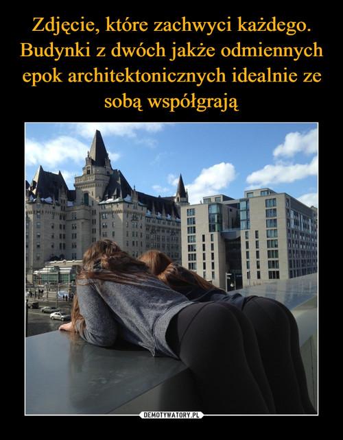Zdjęcie, które zachwyci każdego. Budynki z dwóch jakże odmiennych epok architektonicznych idealnie  ze sobą współgrają