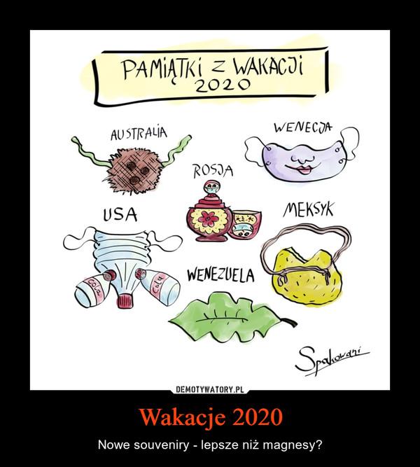 Wakacje 2020 – Nowe souveniry - lepsze niż magnesy?