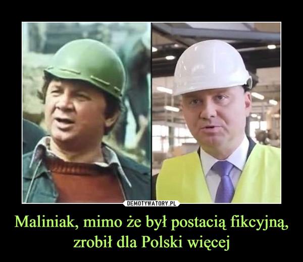 Maliniak, mimo że był postacią fikcyjną, zrobił dla Polski więcej –