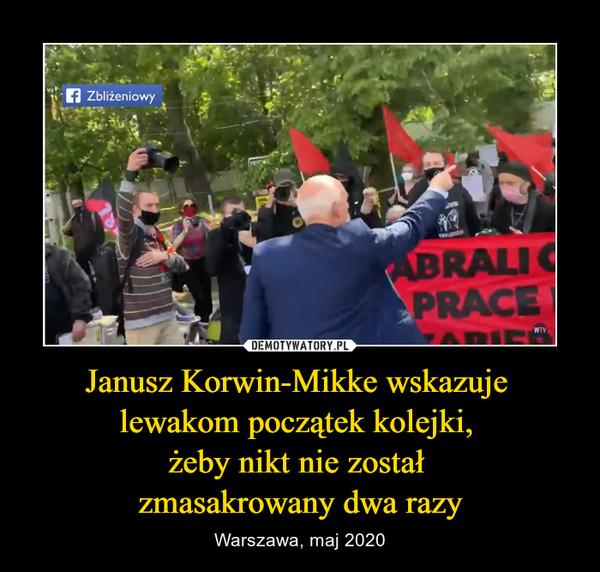 Janusz Korwin-Mikke wskazuje lewakom początek kolejki, żeby nikt nie został zmasakrowany dwa razy – Warszawa, maj 2020
