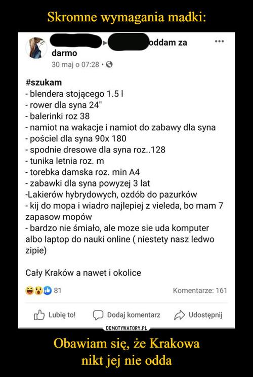 Skromne wymagania madki: Obawiam się, że Krakowa nikt jej nie odda