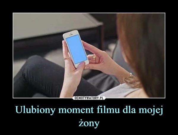 Ulubiony moment filmu dla mojej żony –