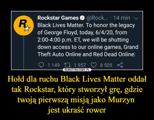 Hołd dla ruchu Black Lives Matter oddał tak Rockstar, który stworzył grę, gdzie twoją pierwszą misją jako Murzyn jest ukraść rower –