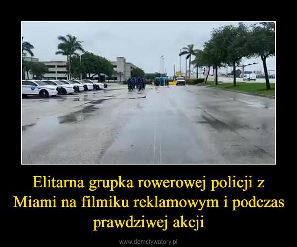 Elitarna grupka rowerowej policji z Miami na filmiku reklamowym i podczas prawdziwej akcji –