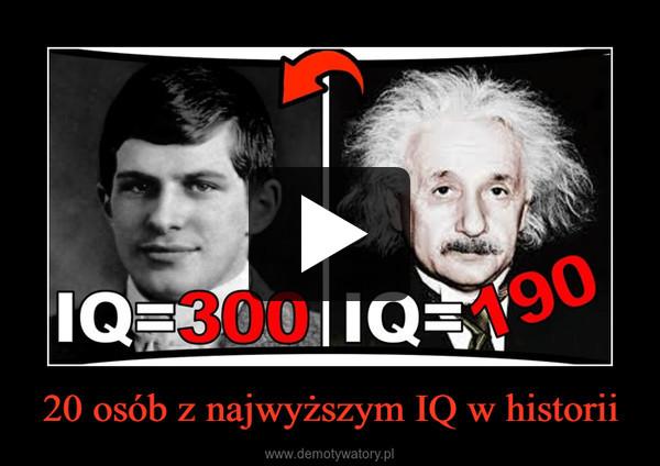 20 osób z najwyższym IQ w historii –