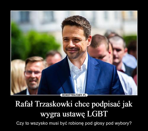 Rafał Trzaskowki chce podpisać jak wygra ustawę LGBT