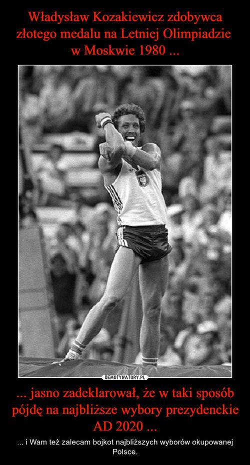 Władysław Kozakiewicz zdobywca złotego medalu na Letniej Olimpiadzie  w Moskwie 1980 ... ... jasno zadeklarował, że w taki sposób pójdę na najbliższe wybory prezydenckie AD 2020 ...