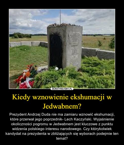 Kiedy wznowienie ekshumacji w Jedwabnem?