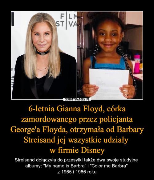 6-letnia Gianna Floyd, córka zamordowanego przez policjanta George'a Floyda, otrzymała od Barbary Streisand jej wszystkie udziały  w firmie Disney