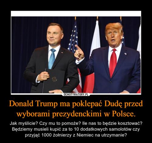 Donald Trump ma poklepać Dudę przed wyborami prezydenckimi w Polsce.