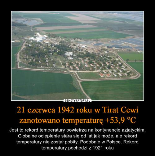 21 czerwca 1942 roku w Tirat Cewi zanotowano temperaturę +53,9 °C