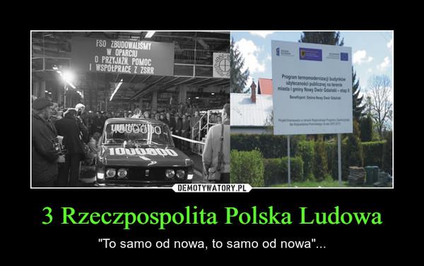 """3 Rzeczpospolita Polska Ludowa – """"To samo od nowa, to samo od nowa""""..."""