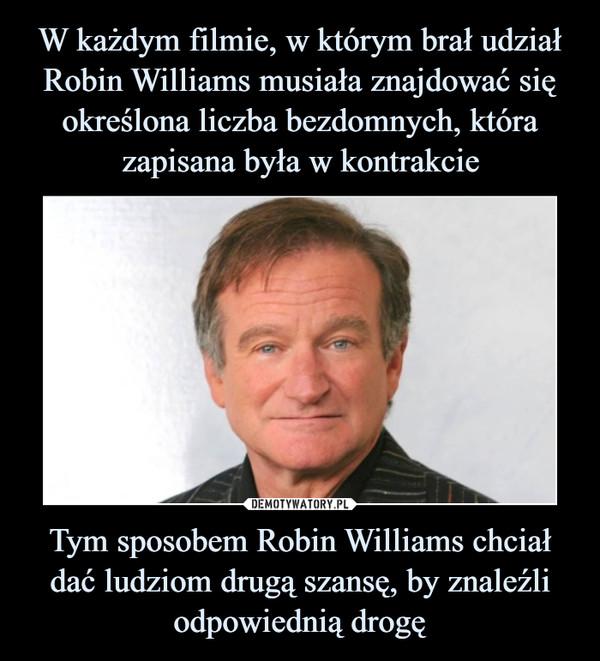 Tym sposobem Robin Williams chciał dać ludziom drugą szansę, by znaleźli odpowiednią drogę –