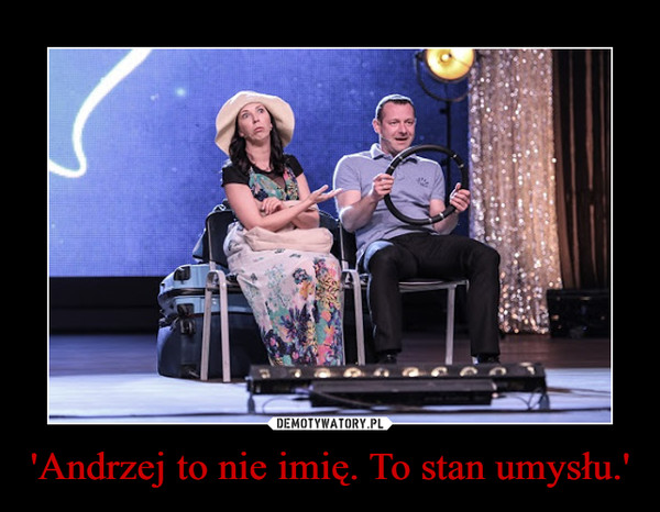 'Andrzej to nie imię. To stan umysłu.' –