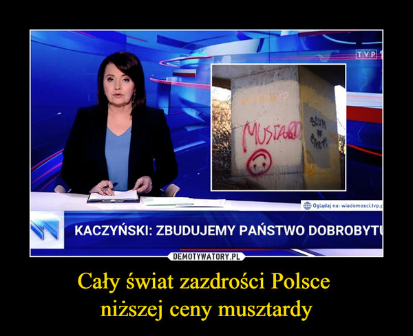 Cały świat zazdrości Polsce niższej ceny musztardy –  KACZYŃSKI: ZBUDUJEMY PAŃSTWO DOBROBYTU