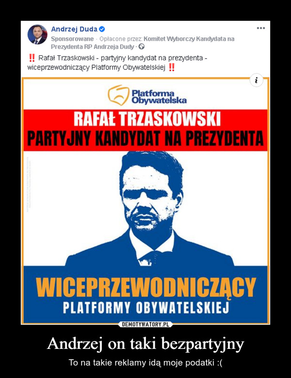 Andrzej on taki bezpartyjny – To na takie reklamy idą moje podatki :(