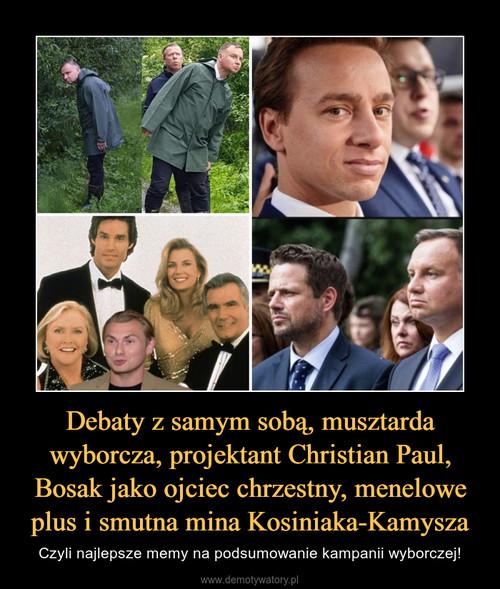 Debaty z samym sobą, musztarda wyborcza, projektant Christian Paul, Bosak jako ojciec chrzestny, menelowe plus i smutna mina Kosiniaka-Kamysza