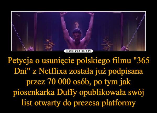 """Petycja o usunięcie polskiego filmu """"365 Dni"""" z Netflixa została już podpisana przez 70 000 osób, po tym jak piosenkarka Duffy opublikowała swój list otwarty do prezesa platformy –"""