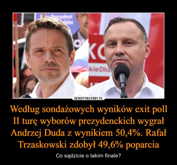 Według sondażowych wyników exit poll II turę wyborów prezydenckich wygrał Andrzej Duda z wynikiem 50,4%. Rafał Trzaskowski zdobył 49,6% poparcia – Co sądzicie o takim finale?