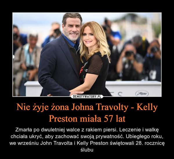 Nie żyje żona Johna Travolty - Kelly Preston miała 57 lat – Zmarła po dwuletniej walce z rakiem piersi. Leczenie i walkę chciała ukryć, aby zachować swoją prywatność. Ubiegłego roku, we wrześniu John Travolta i Kelly Preston świętowali 28. rocznicę ślubu