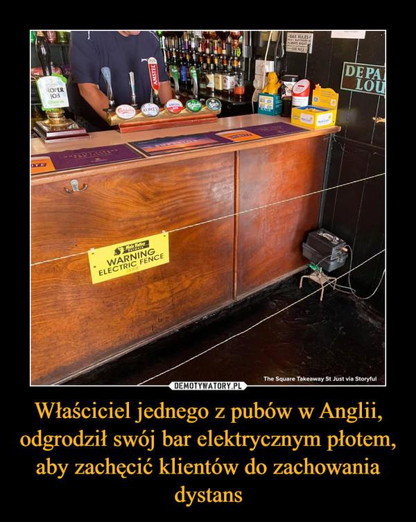 Właściciel jednego z pubów w Anglii, odgrodził swój bar elektrycznym płotem, aby zachęcić klientów do zachowania dystans –