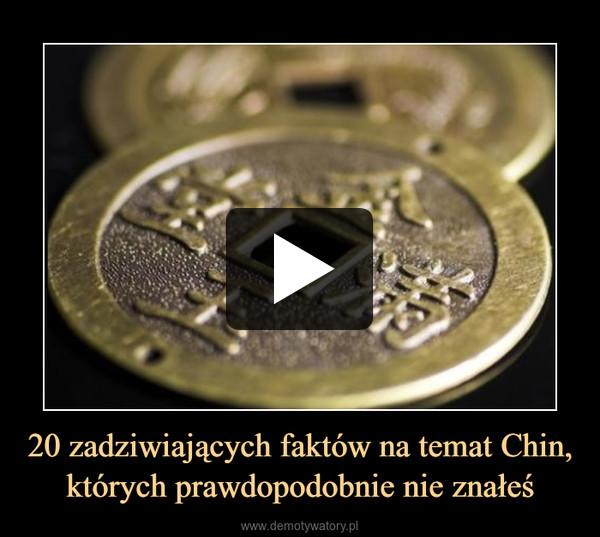20 zadziwiających faktów na temat Chin, których prawdopodobnie nie znałeś –