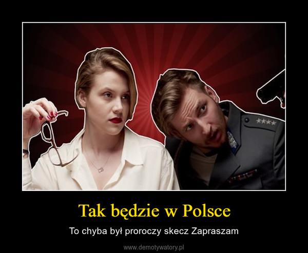 Tak będzie w Polsce – To chyba był proroczy skecz Zapraszam