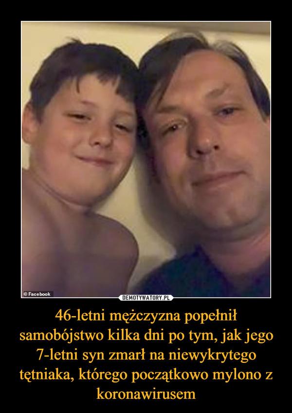 46-letni mężczyzna popełnił samobójstwo kilka dni po tym, jak jego 7-letni syn zmarł na niewykrytego tętniaka, którego początkowo mylono z koronawirusem –