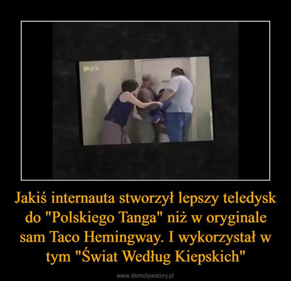 """Jakiś internauta stworzył lepszy teledysk do """"Polskiego Tanga"""" niż w oryginale sam Taco Hemingway. I wykorzystał w tym """"Świat Według Kiepskich"""" –"""
