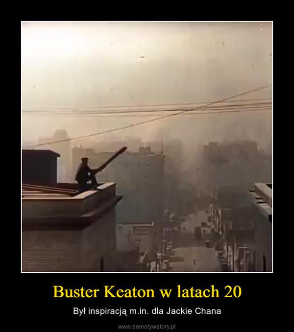 Buster Keaton w latach 20 – Był inspiracją m.in. dla Jackie Chana