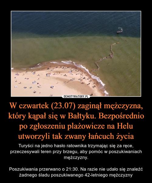 W czwartek (23.07) zaginął mężczyzna, który kąpał się w Bałtyku. Bezpośrednio po zgłoszeniu plażowicze na Helu utworzyli tak zwany łańcuch życia