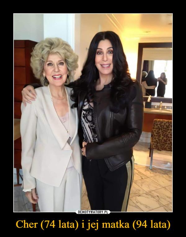 Cher (74 lata) i jej matka (94 lata) –