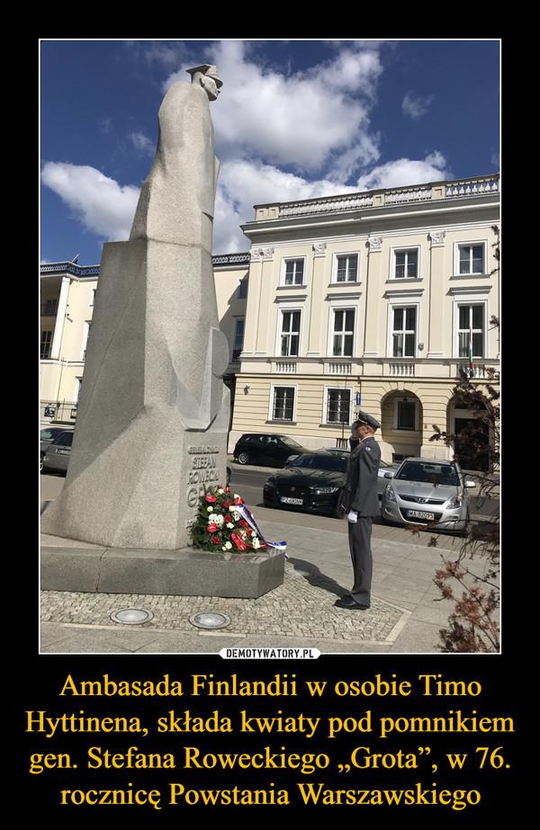 """Ambasada Finlandii w osobie Timo Hyttinena, składa kwiaty pod pomnikiem gen. Stefana Roweckiego """"Grota"""", w 76. rocznicę Powstania Warszawskiego –"""