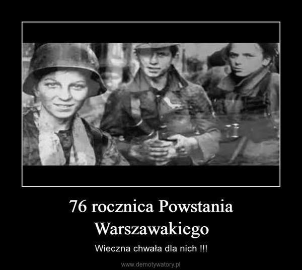 76 rocznica Powstania Warszawakiego – Wieczna chwała dla nich !!!
