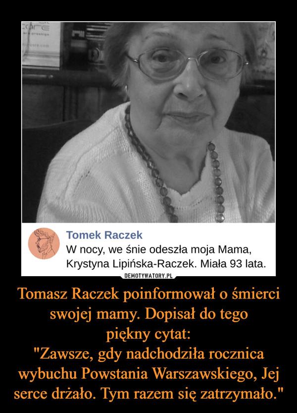 """Tomasz Raczek poinformował o śmierci swojej mamy. Dopisał do tegopiękny cytat:""""Zawsze, gdy nadchodziła rocznica wybuchu Powstania Warszawskiego, Jej serce drżało. Tym razem się zatrzymało."""" –"""