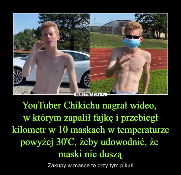 YouTuber Chikichu nagrał wideo, w którym zapalił fajkę i przebiegł kilometr w 10 maskach w temperaturze powyżej 30'C, żeby udowodnić, że maski nie duszą – Zakupy w masce to przy tym pikuś