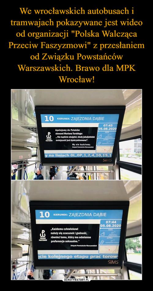 """We wrocławskich autobusach i tramwajach pokazywane jest wideo od organizacji """"Polska Walcząca Przeciw Faszyzmowi"""" z przesłaniem od Związku Powstańców Warszawskich. Brawo dla MPK Wrocław!"""