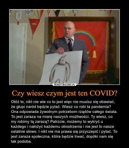 Czy wiesz czym jest ten COVID?
